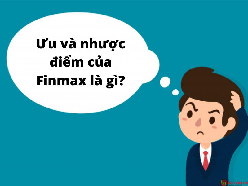 Ưu và nhược điểm của Finmax