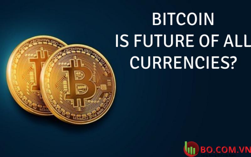 Bitcoin sẽ là tương lai của tiền tệ